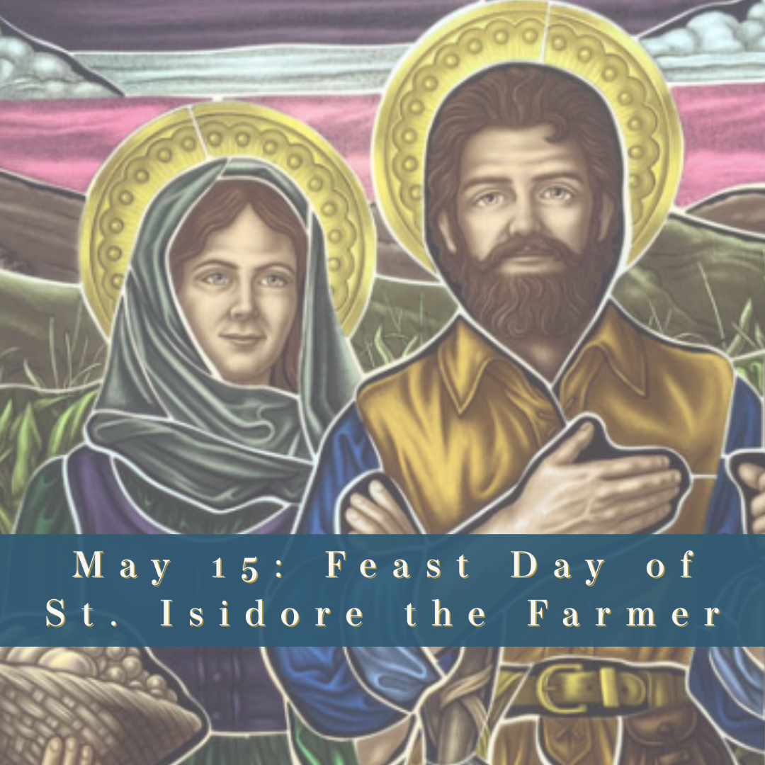 May 15: Feast Day of St. Isidore the Farmer